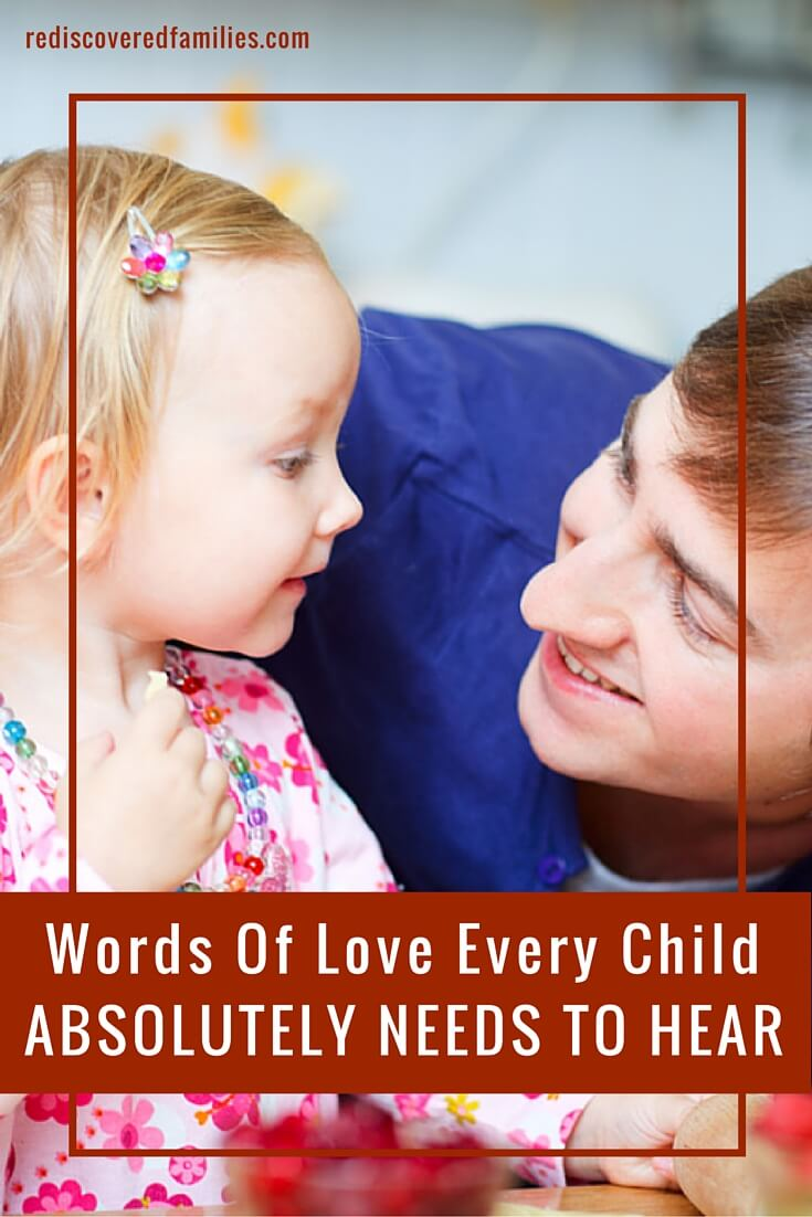 Our words have a tremendous impact on our kids. Our children need to hear us speak these words of love into their lives every single day.