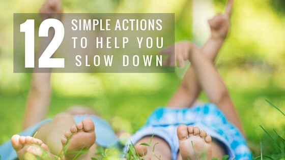 Does it seem as if time is slipping through your fingers? Do you want to slow down and appreciate your kids childhood as it happens? Here's 12 Simple Actions to Help You Slow Down and enjoy what's really important.